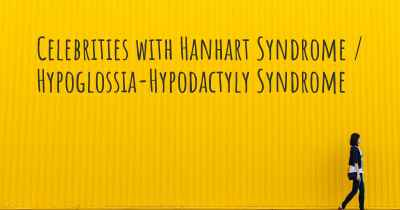 Celebrities with Hanhart Syndrome / Hypoglossia-Hypodactyly Syndrome