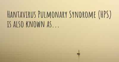 Hantavirus Pulmonary Syndrome (HPS) is also known as...