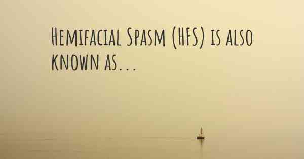 Hemifacial Spasm (HFS) is also known as...
