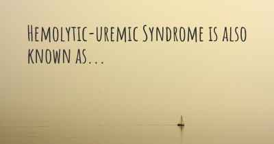 Hemolytic-uremic Syndrome is also known as...