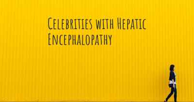Celebrities with Hepatic Encephalopathy