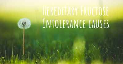 Hereditary Fructose Intolerance causes