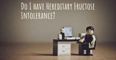 Do I have Hereditary Fructose Intolerance?