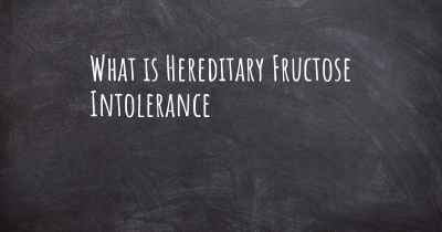 What is Hereditary Fructose Intolerance