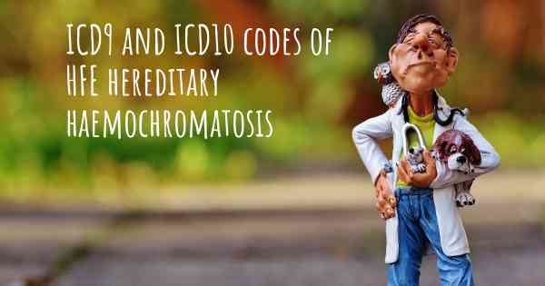 ICD9 and ICD10 codes of HFE hereditary haemochromatosis