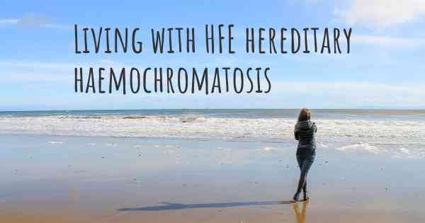 Living with HFE hereditary haemochromatosis