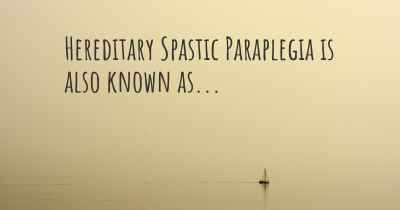 Hereditary Spastic Paraplegia is also known as...
