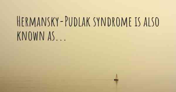 Hermansky-Pudlak syndrome is also known as...