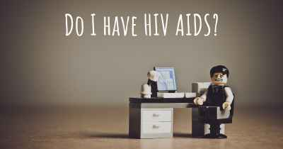 Do I have HIV AIDS?