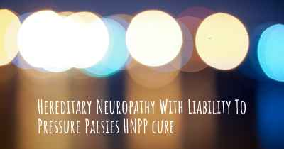 Hereditary Neuropathy With Liability To Pressure Palsies HNPP cure
