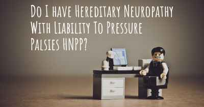 Do I have Hereditary Neuropathy With Liability To Pressure Palsies HNPP?