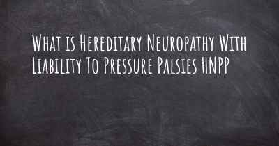 What is Hereditary Neuropathy With Liability To Pressure Palsies HNPP