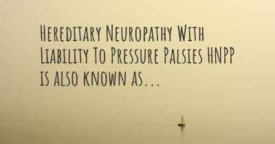 Hereditary Neuropathy With Liability To Pressure Palsies HNPP is also known as...