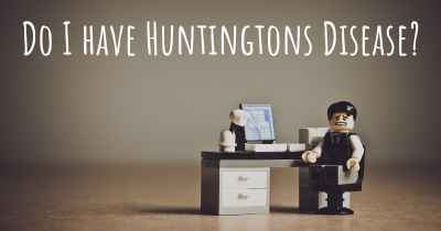 Do I have Huntingtons Disease?