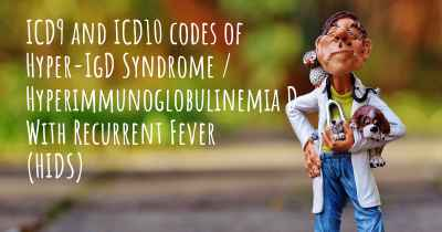 ICD9 and ICD10 codes of Hyper-IgD Syndrome / Hyperimmunoglobulinemia D With Recurrent Fever (HIDS)