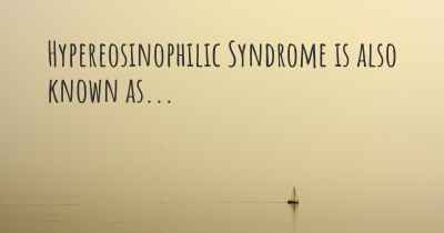 Hypereosinophilic Syndrome is also known as...