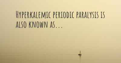 Hyperkalemic periodic paralysis is also known as...
