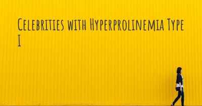 Celebrities with Hyperprolinemia Type I