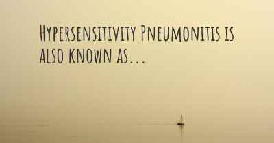 Hypersensitivity Pneumonitis is also known as...