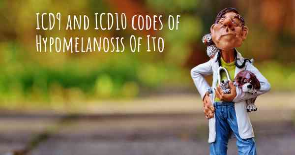 ICD9 and ICD10 codes of Hypomelanosis Of Ito
