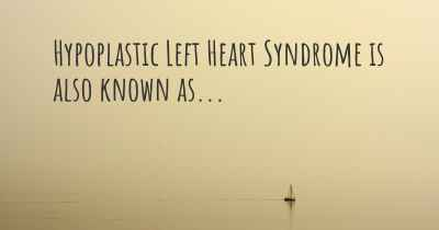 Hypoplastic Left Heart Syndrome is also known as...