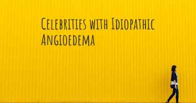 Celebrities with Idiopathic Angioedema