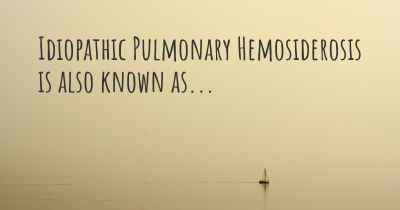 Idiopathic Pulmonary Hemosiderosis is also known as...