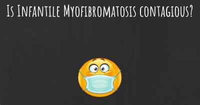 Is Infantile Myofibromatosis contagious?