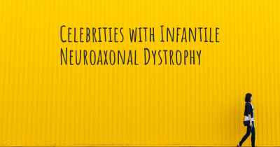 Celebrities with Infantile Neuroaxonal Dystrophy