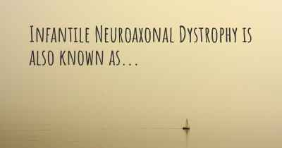 Infantile Neuroaxonal Dystrophy is also known as...