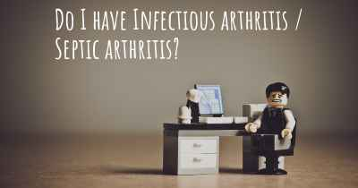 Do I have Infectious arthritis / Septic arthritis?