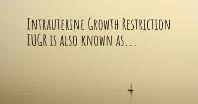 Intrauterine Growth Restriction IUGR is also known as...