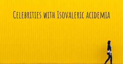 Celebrities with Isovaleric acidemia