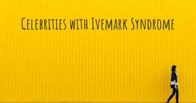 Celebrities with Ivemark Syndrome