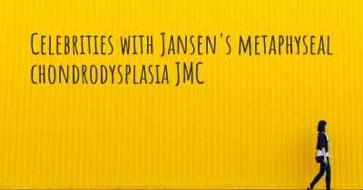 Celebrities with Jansen's metaphyseal chondrodysplasia JMC