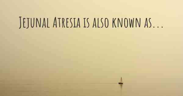 Jejunal Atresia is also known as...