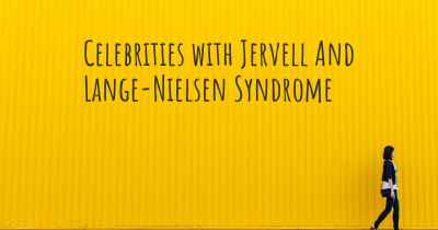 Celebrities with Jervell And Lange-Nielsen Syndrome