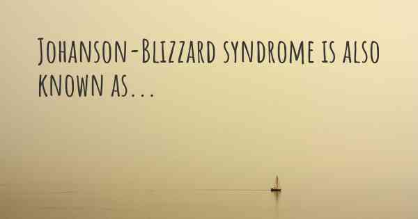johanson blizzard syndrome synonyms