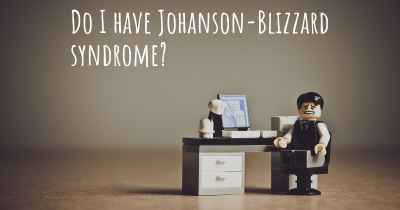Do I have Johanson-Blizzard syndrome?