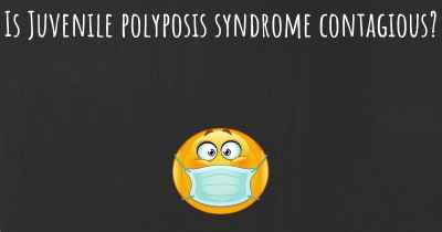 Is Juvenile polyposis syndrome contagious?