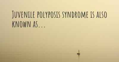 Juvenile polyposis syndrome is also known as...