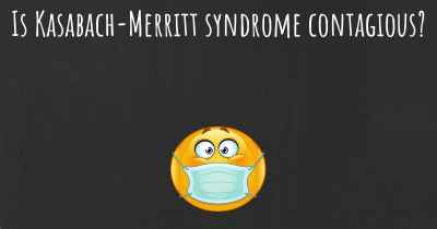 Is Kasabach-Merritt syndrome contagious?