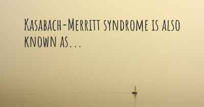 Kasabach-Merritt syndrome is also known as...