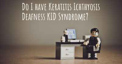 Do I have Keratitis Ichthyosis Deafness KID Syndrome?