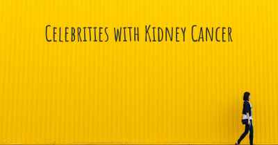 Celebrities with Kidney Cancer