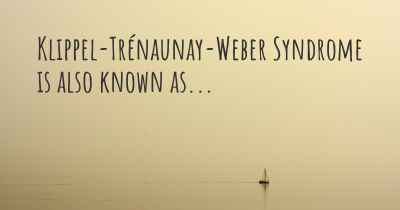 Klippel-Trénaunay-Weber Syndrome is also known as...