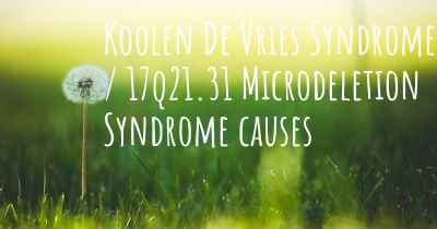 Koolen De Vries Syndrome / 17q21.31 Microdeletion Syndrome causes