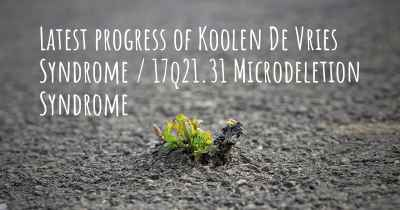 Latest progress of Koolen De Vries Syndrome / 17q21.31 Microdeletion Syndrome