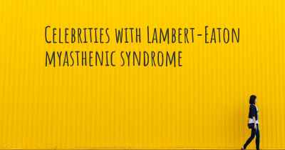 Celebrities with Lambert-Eaton myasthenic syndrome