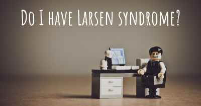 Do I have Larsen syndrome?